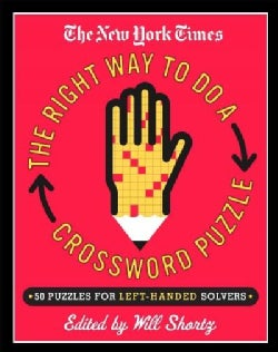 The New York Times Presents the Right Way to Do a Crossword Puzzle: 50 Puzzles for Left-handed Solvers (Paperback)