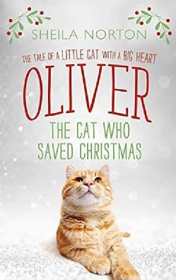 Oliver the Cat Who Saved Christmas: The Tale of a Little Cat With a Big Heart (Hardcover)