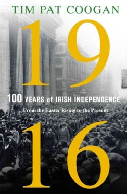 1916: One Hundred Years of Irish Independence: From the Easter Rising to the Present (Hardcover)