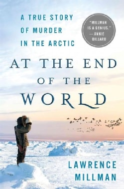 At the End of the World: A True Story of Murder in the Arctic (Hardcover)