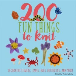 200 Fun Things to Knit: Decorative Flowers, Leaves, Bugs, Butterflies, and More! (Hardcover)