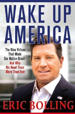 Wake Up America: The Nine Virtues That Made Our Nation Great--and Why We Need Them More Than Ever (Hardcover)