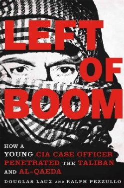 Left of Boom: How a Young CIA Case Officer Penetrated the Taliban and Al-qaeda (Paperback)
