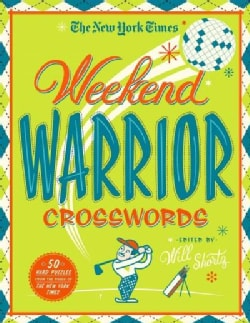 The New York Times Weekend Warrior Crosswords: 50 Hard Puzzles from the Pages of the New York Times (Paperback)