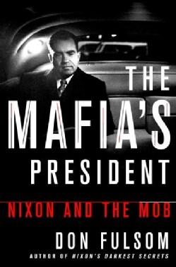 The Mafia's President: Nixon and the Mob (Hardcover)
