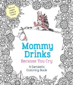 Mommy Drinks Because You Cry: A Sarcastic Coloring Book (Paperback)
