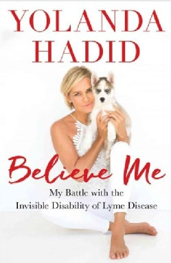 Believe Me: My Battle With the Invisible Disability of Lyme Disease (Hardcover)