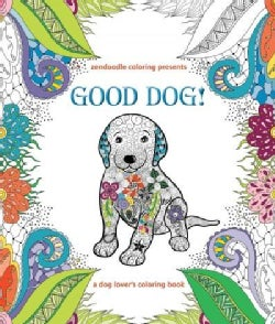 Zendoodle Coloring Presents Good Dog!: A Dog Lover's Coloring Book (Paperback)