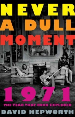 Never a Dull Moment: 1971 the Year That Rock Exploded (Paperback)