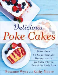 Delicious Poke Cakes: 80 Super Simple Desserts With an Extra Flavor Punch in Each Bite (Paperback)