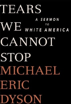 Tears We Cannot Stop: A Sermon to White America (Hardcover)