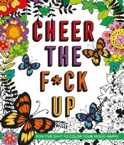 Cheer the F*ck Up: Positive Sh*t to Color Your Mood Happy (Paperback)