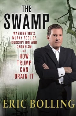 The Swamp: Washington's Murky Pool of Corruption and Cronyism and How Trump Can Drain It (Hardcover)