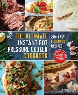 The Ultimate Instant Pot Pressure Cooker Cookbook: 200 Easy Foolproof Recipes (Paperback)
