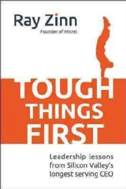 Tough Things First: Leadership Lessons from Silicon Valley's Longest-Serving CEO (Hardcover)