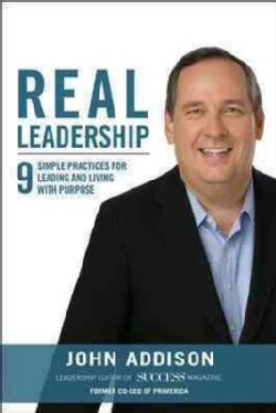Real Leadership: 9 Simple Practices for Leading and Living With Purpose (Hardcover)