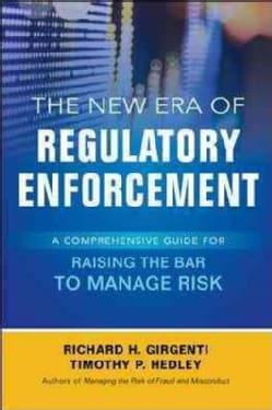 The New Era of Regulatory Enforcement: A Comprehensive Guide for Raising the Bar to Manage Risk (Hardcover)
