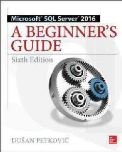 Microsoft SQL Server 2016: A Beginner's Guide (Paperback)