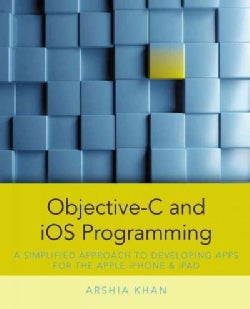 Objective-C and iOS Programming: A Simplified Approach to Developing Apps for the Apple iPhone & iPad (Paperback)