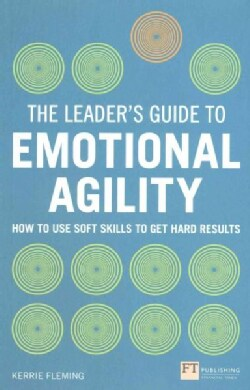 The Leader's Guide to Emotional Agility: How to Use Soft Skills to Get Hard Results (Paperback)