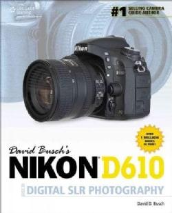 David Busch's Nikon D610 Guide to Digital SLR Photography (Paperback)