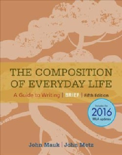 The Composition of Everyday Life: A Guide to Writing: Includes the 2016 Mla Updates (Paperback)