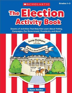 The Election Activity Book, Grades 1-3: Dozens of Activities That Help Kids Learn About Voting, Campaigns, Our Go... (Paperback)