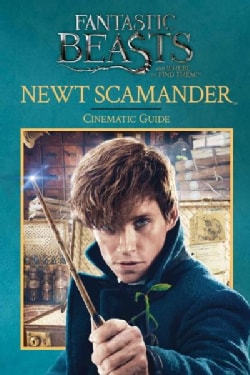 Newt Scamander: Cinematic Guide (Fantastic Beasts and Where to Find Them) (Hardcover)