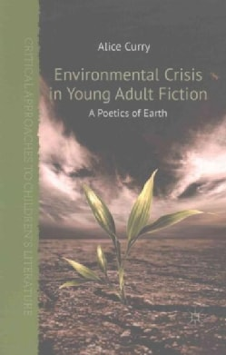 Environmental Crisis in Young Adult Fiction: A Poetics of Earth (Paperback)