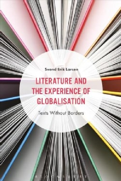 Literature and the Experience of Globalization: Texts Without Borders (Hardcover)