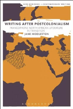 Writing After Postcolonialism: Francophone North African Literature in Transition (Hardcover)