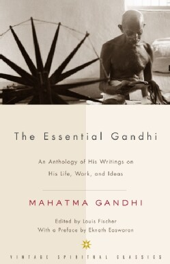 The Essential Gandhi: An Anthology of His Writings on His Life, Work, and Ideas (Paperback)