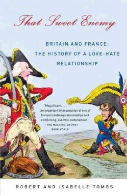 That Sweet Enemy: Britain and France: The History of a Love-Hate Relationship (Paperback)