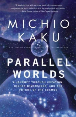Parallel Worlds: A Journey Through Creation, Higher Dimensions, And the Future of the Cosmos (Paperback)