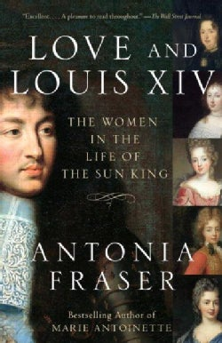 Love and Louis XIV: The Women in the Life of the Sun King (Paperback)
