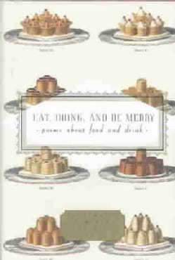 Eat, Drink, and Be Merry: Poems About Food and Drink (Hardcover)