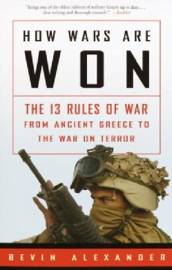 How Wars Are Won: The 13 Rules of War--From Ancient Greece to the War on Terror (Paperback)