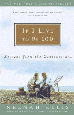 If I Live to Be 100: Lessons from the Centenarians (Paperback)