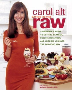 Eating In The Raw: A Beginner's Guide To Getting Slimmer, Feeling Healthier, And Looking Younger the Raw-food Way (Paperback)
