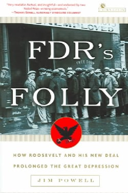 FDRs Folly: How Roosevelt And His New Deal Prolonged The Great Depression (Paperback)
