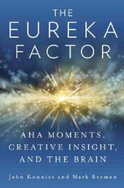 The Eureka Factor: AHA Moments, Creative Insight, and the Brain (Hardcover)