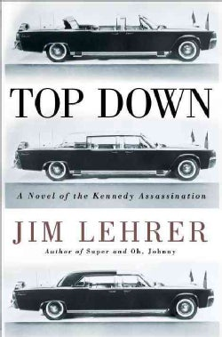Top Down: A Novel of the Kennedy Assassination (Hardcover)