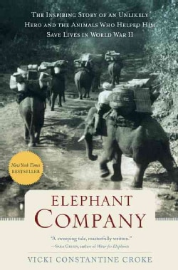 Elephant Company: The Inspiring Story of an Unlikely Hero and the Animals Who Helped Him Save Lives in World War II (Hardcover)