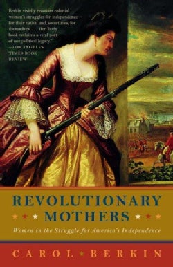 Revolutionary Mothers: Women in the Struggle for America's Independence (Paperback)