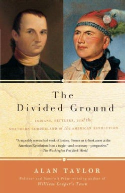 The Divided Ground: Indians, Settlers, and the Northern Borderland of the American Revolution (Paperback)