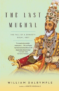 The Last Mughal: The Fall of a Dynasty: Delhi, 1857 (Paperback)