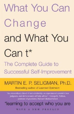 What You Can Change...and What You Can't: The Complete Guide to Successful Self-Improvement (Paperback)