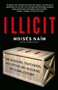 Illicit: How Smugglers, Traffickers and Copycats Are Hijacking the Global Economy (Paperback)