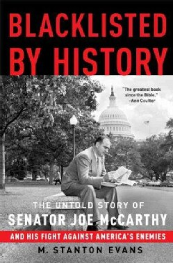 Blacklisted by History: The Untold Story of Senator Joe Mccarthy and His Fight Against America's Enemies (Paperback)