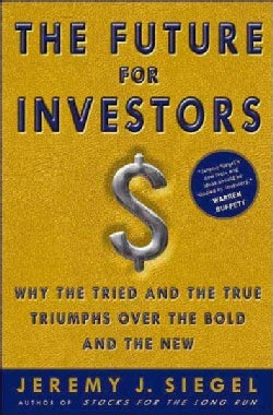 The Future For Investors: Why The Tried And The True Triumph Over The Bold And The New (Hardcover)